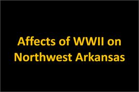 Affects of WWII on Northwest Arkansas